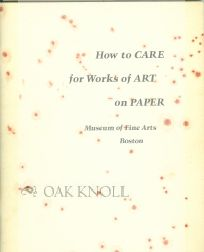 HOW TO CARE FOR WORKS OF ART ON PAPER. Francis W. Dolloff, Roy L. Perkinson.