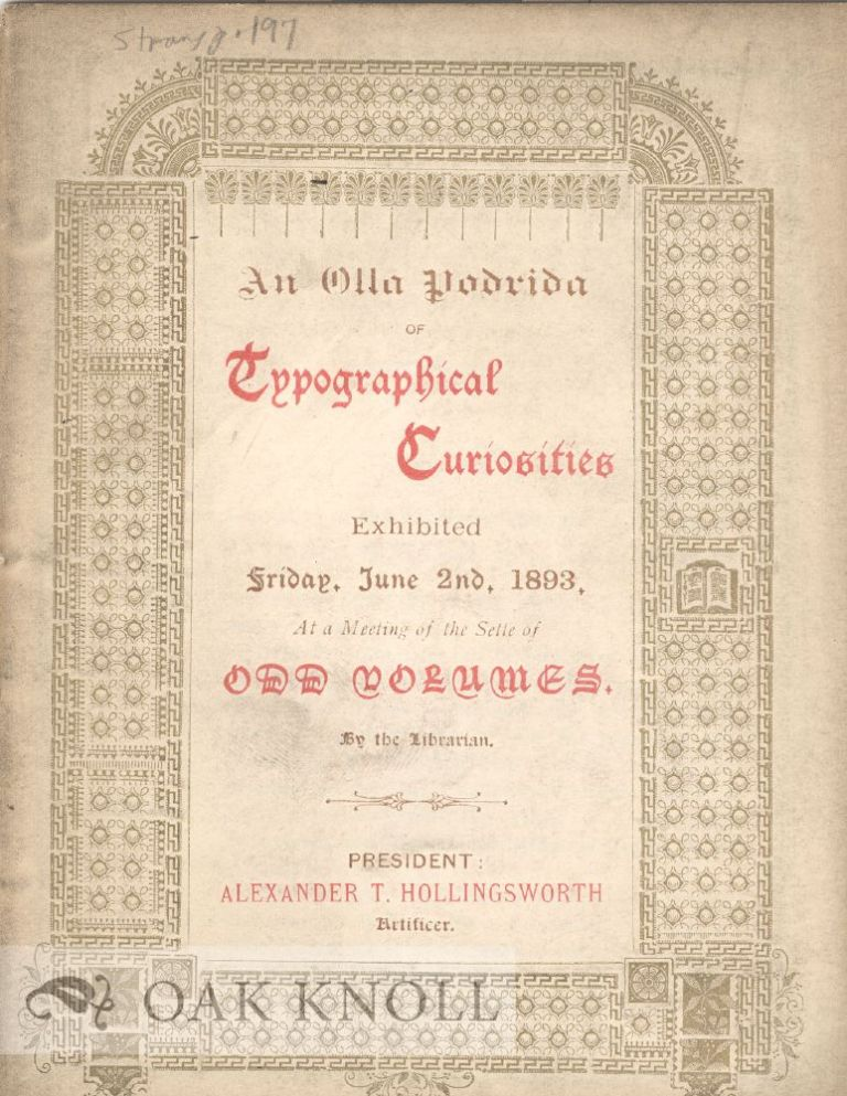 OLLA PODRIDA OF TYPOGRAPHICAL CURIOSITIES EXHIBITED FRIDAY, JUNE 2ND, 1893, AT A MEETING OF THE SETTE OF ODD VOLUMES, BY THE LIBRARIAN. Bernard Quaritch.
