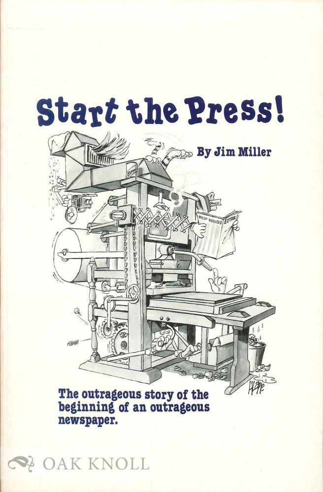 START THE PRESS! THE OUTRAGEOUS STORY OF THE BEGINNING OF AN OUTRAGEOU S NEWSPAPER. Jim Miller.