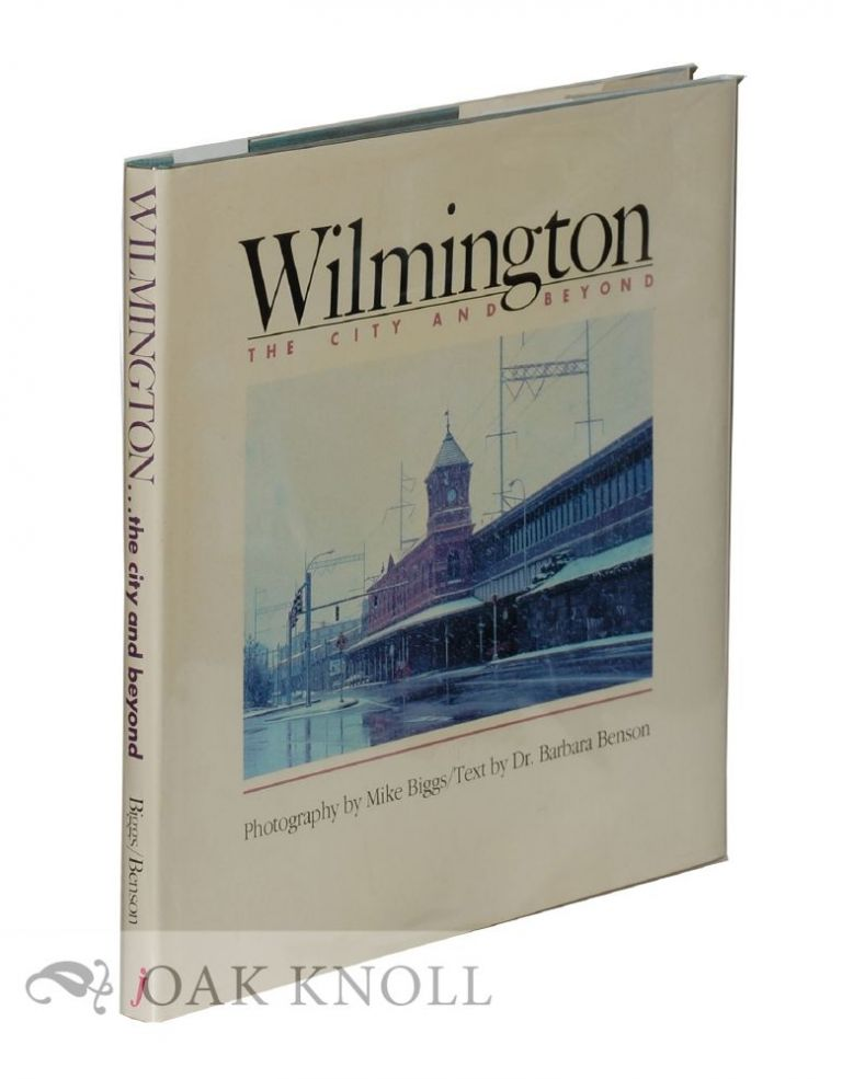 WILMINGTON, THE CITY AND BEYOND. Barbara Benson.