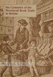 SIX CENTURIES OF THE PROVINCIAL BOOK TRADE IN BRITAIN. Peter Isaac.