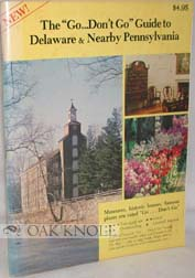 """THE GO ... DON'T GO"" GUIDE TO DELAWARE & NEARBY PENNSYLVANIA. Helen A. Detchon, Elliott R."