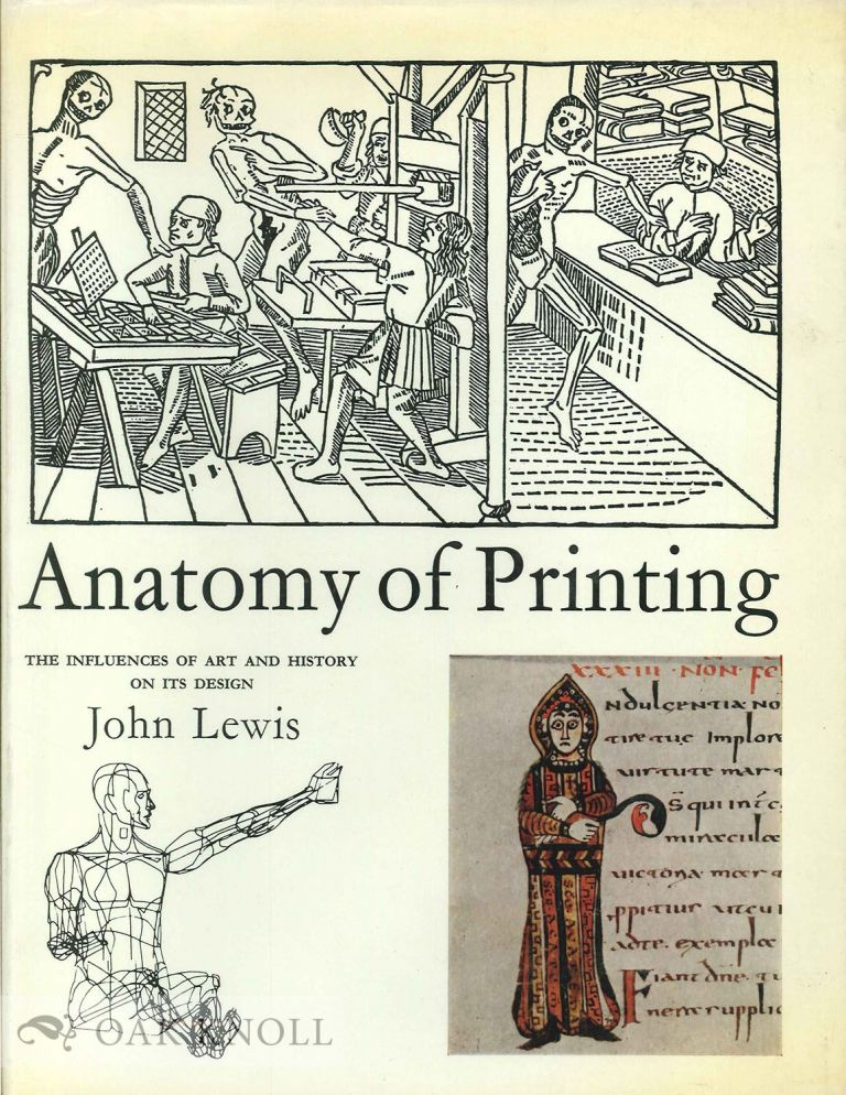THE ANATOMY OF PRINTING, THE INFLUENCES OF ART AND HISTORY ON ITS DESIGN. John Lewis.