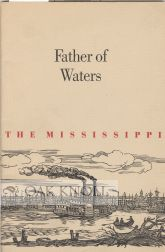 FATHER OF WATERS, OR WHY, MAJESTICALLY, THE MISSISSIPPI RIVER FLOWS ON, MAKING AMERICAN HISTORY. Earl Schenck Miers.