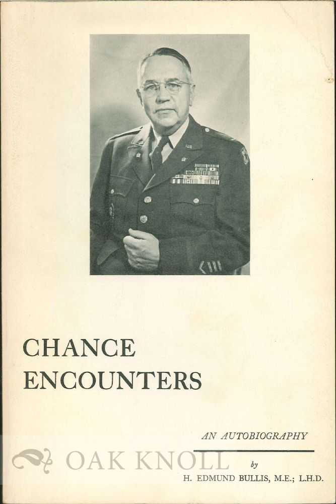 CHANCE ENCOUNTERS, AN AUTOBIOGRAPHY. H. Edmund Bullis.