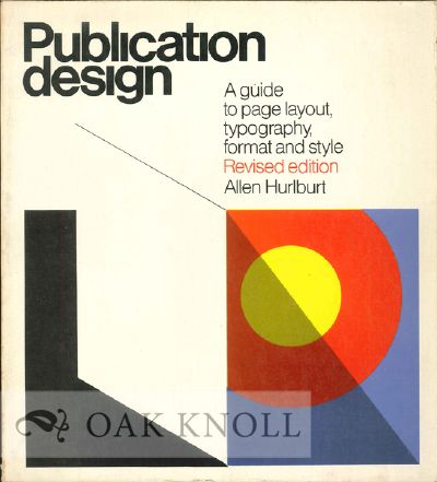 PUBLICATION DESIGN, A GUIDE TO PAGE LAYOUT TYPOGRAPHY, FORMAT AND STYLE. Allen Hurlburt.