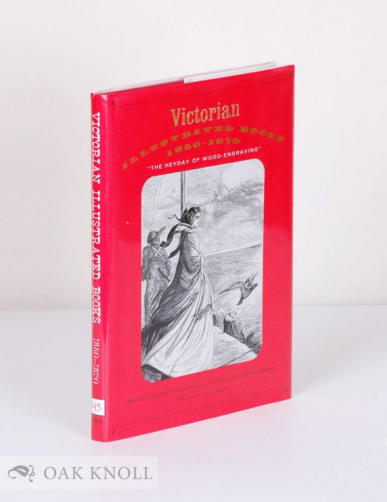 VICTORIAN ILLUSTRATED BOOKS, 1850-1870, THE HEYDAY OF WOOD-ENGRAVING. THE ROBIN DE BEAUMONT COLLECTION. Paul Goldman.