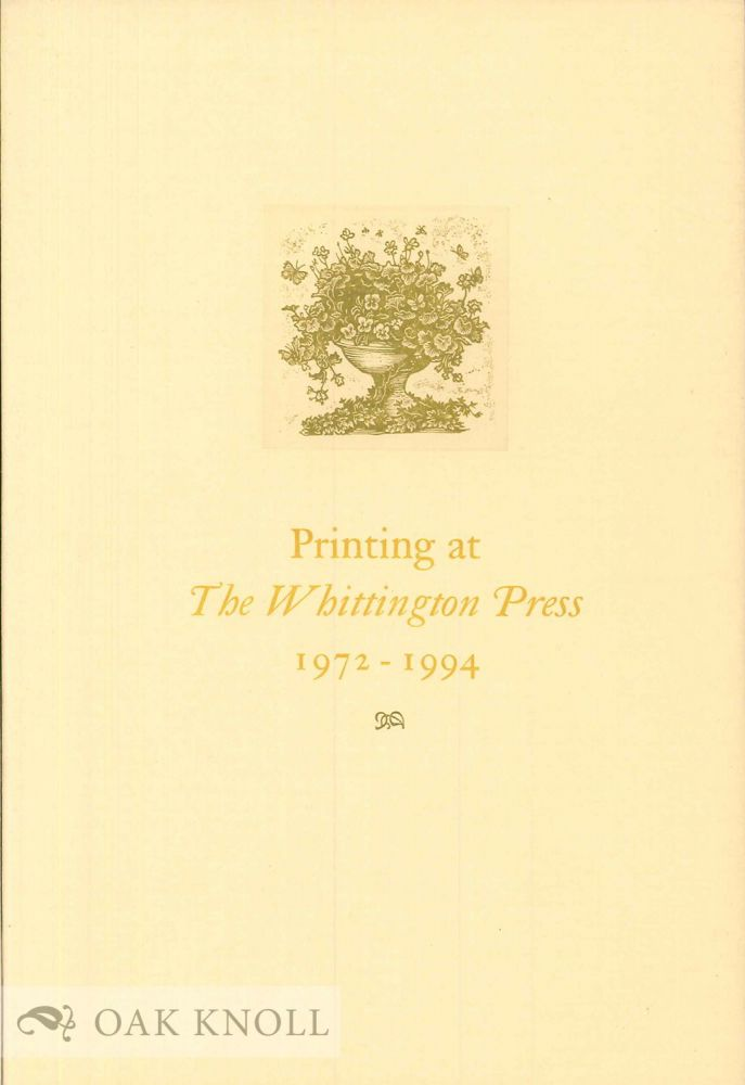 PRINTING AT THE WHITTINGTON PRESS, 1972-1994, AN EXHIBITION