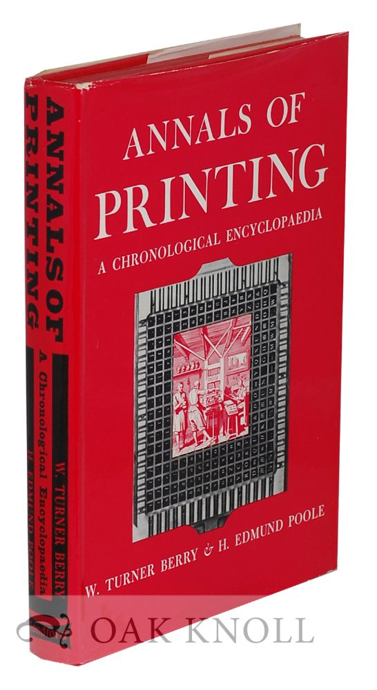 ANNALS OF PRINTING, A CHRONOLOGICAL ENCYCLOPAEDIA FROM THE EARLIEST TIMES TO 1950. W. Turner Berry, H. Edmund Poole.