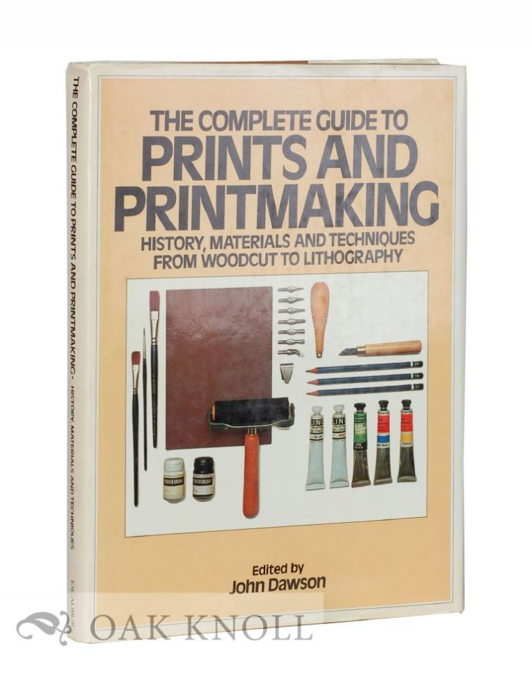 THE COMPLETE GUIDE TO PRINTS AND PRINTMAKING, TECHNIQUES AND MATERIALS. John Dawson.