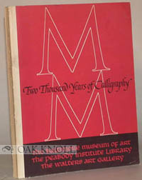 2,000 YEARS OF CALLIGRAPHY A THREE-PART EXHIBITION ORGANIZED BY THE BALTIMORE MUSEUM OF ART, PEABODY INSTITUTE LIBRARY, WALTERS ART GALLERY ... A COMPREHENSIVE CATALOGUE.