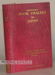 SHEPPARD'S BOOK DEALERS IN JAPAN, A DIRECTORY OF DEALERS IN ANTIQUARIAN AND SECONDHAND BOOKS, PERIODICALS AND PRINTS.
