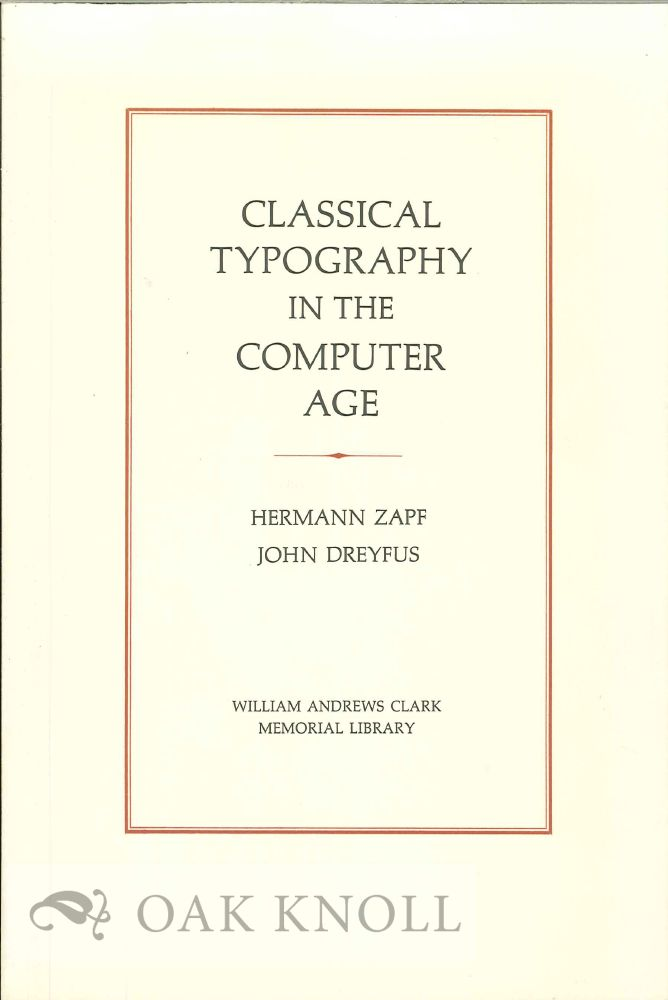 CLASSICAL TYPOGRAPHY IN THE COMPUTER AGE. PAPERS PRESENTED AT A CLARK LIBRARY SEMINARY. Hermann Zapf, John Dreyfus.