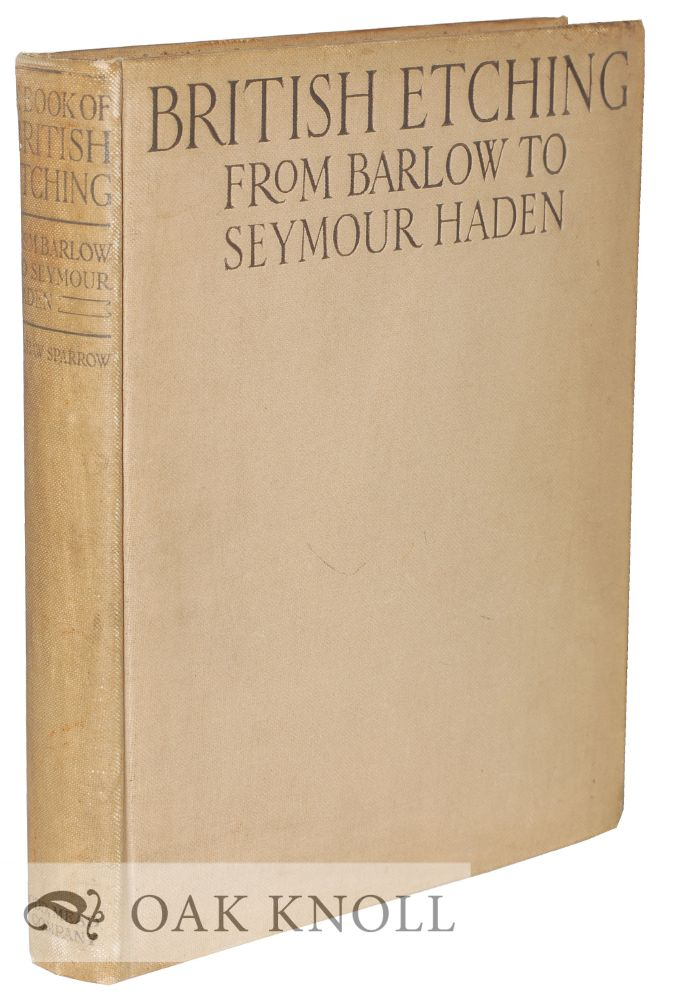A BOOK OF BRITISH ETCHING FROM FRANCIS BARLOW TO FRANCIS SEYMOUR HADEN. Walter Shaw Sparrow.