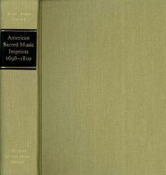 AMERICAN SACRED MUSIC IMPRINTS 1698-1810: A BIBLIOGRAPHY. Allen Perdue Britton, Irving Lowens.