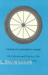 UNDER ITS GENEROUS DOME, THE COLLECTIONS AND PROGRAMS OF THE AMERICAN ANTIQUARIAN SOCIETY. Nancy H. Burkett, John B. Hench.