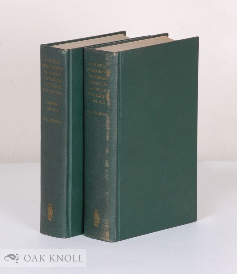 CRITICAL BIBLIOGRAPHY OF GERMAN LITERATURE IN ENGLISH TRANSLATION 1481-1927. WITH SUPPLEMENT EMBRACING THE YEARS 1928-1935. Bayard Quincy Morgan.