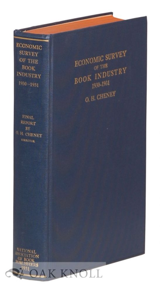 ECONOMIC SURVEY OF THE BOOK INDUSTRY, 1930-1931. FINAL REPORT. O. H. Cheney.