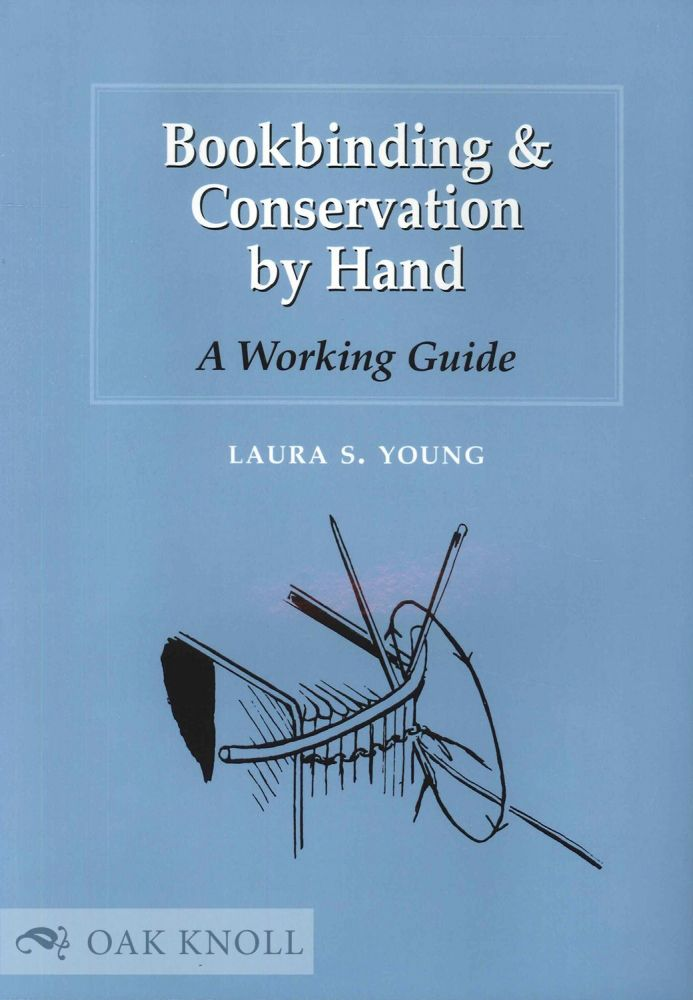 BOOKBINDING & CONSERVATION BY HAND: A WORKING GUIDE. Laura S. Young.