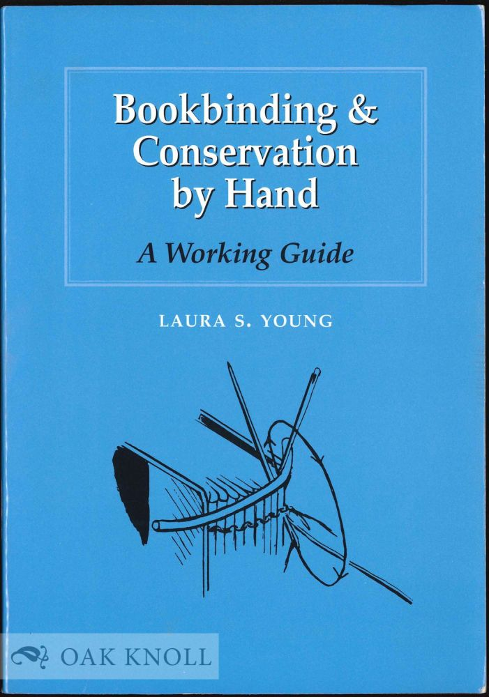 BOOKBINDING & CONSERVATION BY HAND; A WORKING GUIDE. Laura S. Young.