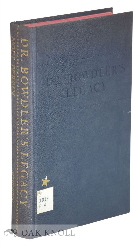 DR. BOWDLER'S LEGACY, A HISTORY OF EXPURGATED BOOKS IN ENGLAND AND AME RICA. Noel Perrin.