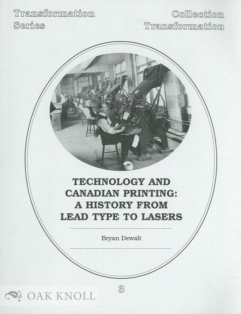 TECHNOLOGY AND CANADIAN PRINTING: A HISTORY FROM LEAD TYPE TO LASERS. Bryan Dewalt.