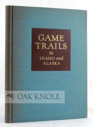 GAME TRAILS IN IDAHO AND ALASKA. R. R. M. Carpenter.