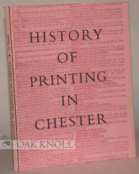 A HISTORY OF PRINTING IN CHESTER FROM 1688 TO 1965. Derek Nuttall.