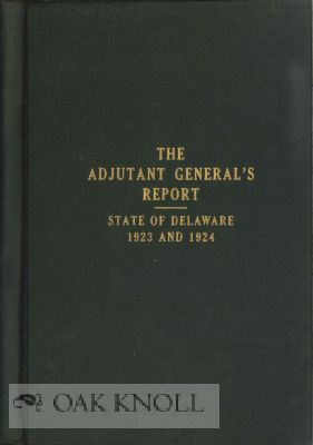 BIENNIAL REPORT OF THE ADJUTANT GENERAL OF THE STATE OF DELAWARE FOR TWO YEARS ENDING DECEMBER, 31, 1924. J. Austin Ellison.