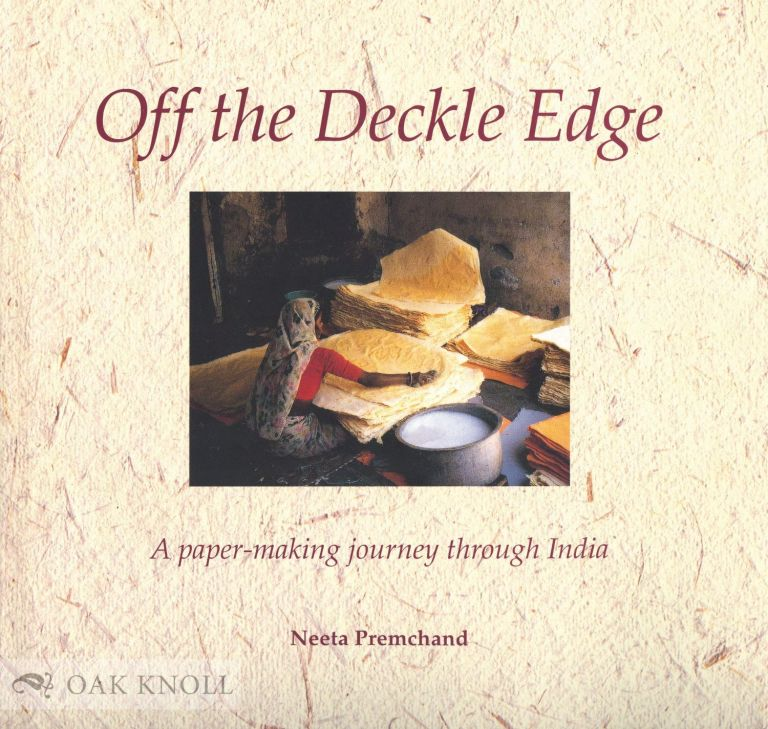 OFF THE DECKLE EDGE, A PAPERMAKING JOURNEY THROUGH INDIA. Neeta Premchand.