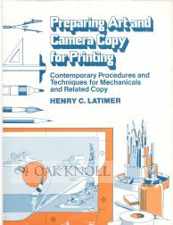 PREPARING ART AND CAMERA COPY FOR PRINTING, CONTEMPORARY PROCEDURES AND TECHNIQUES FOR MECHANICALS AND RELATED COPY. Henry C. Latimer.