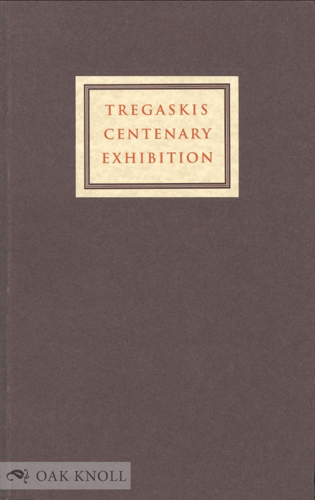 TREGASKIS CENTENARY EXHIBITION, A CATALOGUE OF THE TREGASKIS CENTENARY EXHIBITION 1994, TOGETHER WITH A FACSIMILE OF THE TREGASKIS EXHIBITION CATALOGUE OF 1894 AND COLOUR PLATES OF THE BINDINGS IN BOTH EXHIBITIONS.