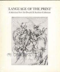LANGUAGE OF THE PRINT, A SELECTION FROM THE DONALD H. KARSHAN COLLECTION. Donald H. Karshan.