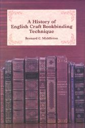 A HISTORY OF ENGLISH CRAFT BOOKBINDING TECHNIQUE. Bernard C. Middleton.