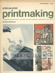 STEP-BY-STEP PRINTMAKING, A COMPLETE INTRODUCTION TO THE CRAFT OF RELIEF PRINTING. Erwin Schachner.