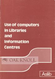 USE OF COMPUTERS IN LIBRARIES AND INFORMATION CENTRES. Margaret Bidmead.