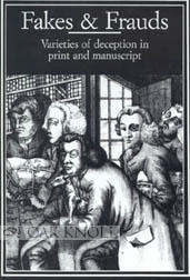 FAKES AND FRAUDS, VARIETIES OF DECEPTION IN PRINT & MANUSCRIPT. Robin Myers.