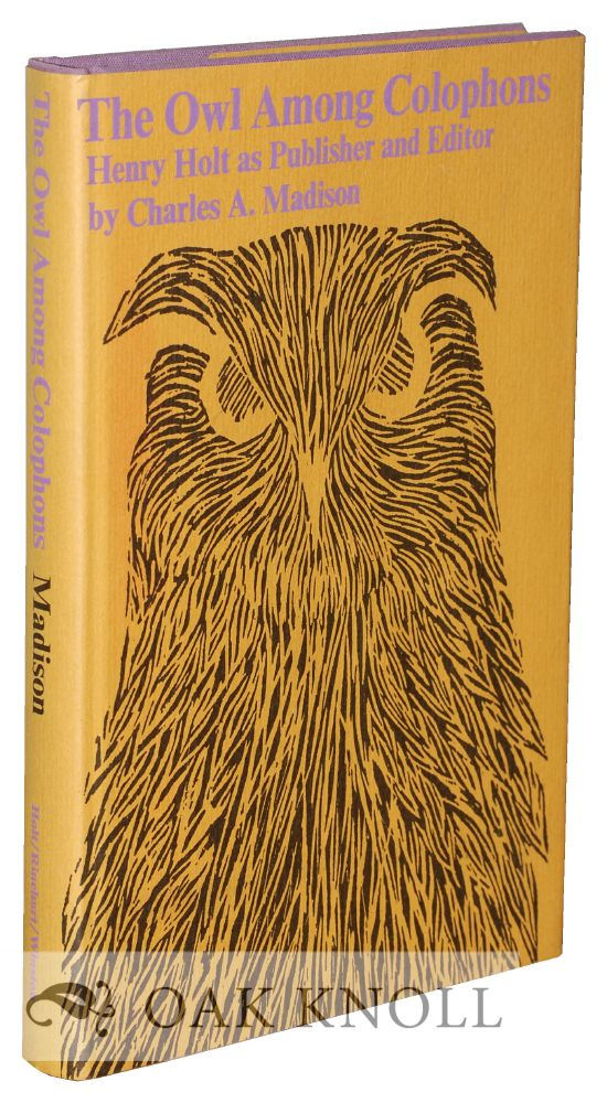 THE OWL AMONG COLOPHONS, HENRY HOLT AS PUBLISHER AND EDITOR. Charles A. Madison.