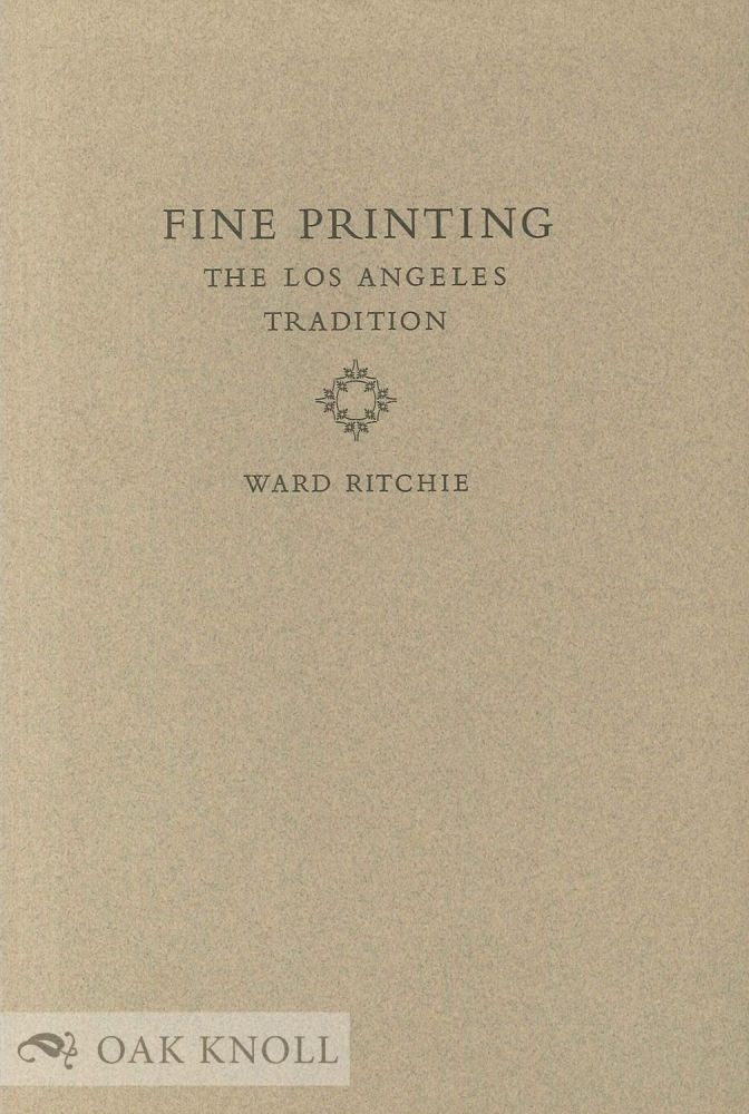 FINE PRINTING, THE LOS ANGELES TRADITION. Ward Ritchie.