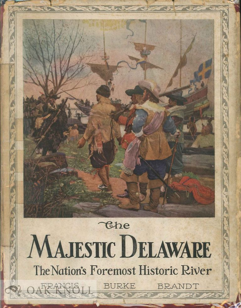 THE MAJESTIC DELAWARE, THE NATION'S FOREMOST HISTORIC RIVER. Francis Burke Brandt.