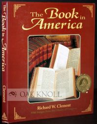 THE BOOK IN AMERICA WITH IMAGES FROM THE LIBRARY OF CONGRESS. Richard W. Clement.