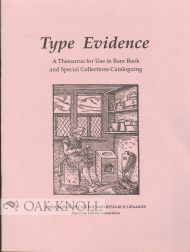 TYPE EVIDENCE, A THESAURUS FOR USE IN RARE BOOK AND SPECIAL COLLECTIONS CATALOGUING.