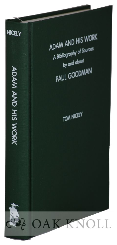 ADAM AND HIS WORK: A BIBLIOGRAPHY OF SOURCES BY AND ABOUT PAUL GOODMAN (1911-1972). Tom Nicely.