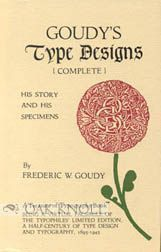 GOUDY'S TYPE DESIGNS, HIS STORY AND SPECIMENS. Frederic W. Goudy.