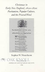 CHRISTMAS IN EARLY NEW ENGLAND 1620-1820: PURITANISM, POPULAR CULTURE, AND THE PRINTED WORD. Stephen W. Nissenbaum.