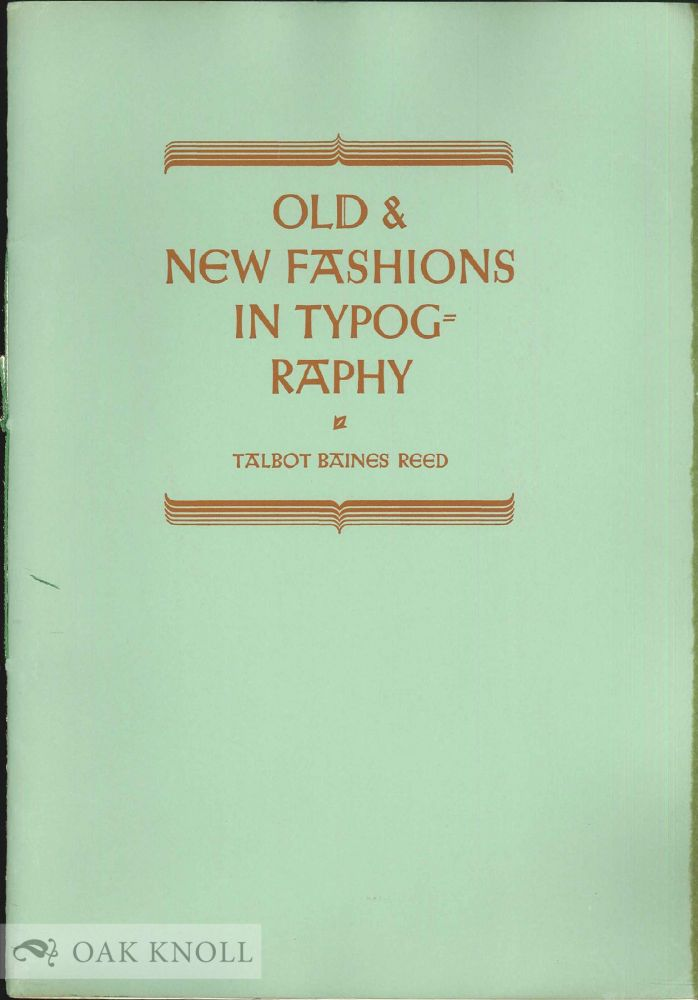 OLD & NEW FASHIONS IN TYPOGRAPHY. Talbot Baines Reed.