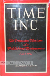 TIME INC., THE INTIMATE HISTORY OF A PUBLISHING ENTERPRISE 1923-1941. Robert T. Elson.