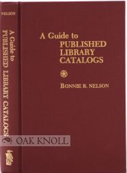 A GUIDE TO PUBLISHED LIBRARY CATALOGS. Bonnie R. Nelson.