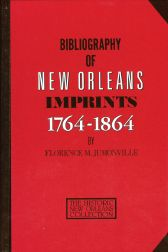 BIBLIOGRAPHY OF NEW ORLEANS IMPRINTS 1764-1864. Florence M. Jumonville.