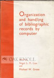 ORGANIZATION AND HANDLING OF BIBLIOGRAPHIC RECORDS BY COMPUTER. Nigel S. Cox.